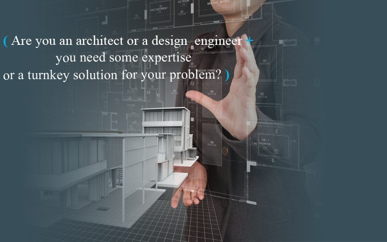 Are you an architect or a design engineer and you need some expertise or a turnkey solution for your