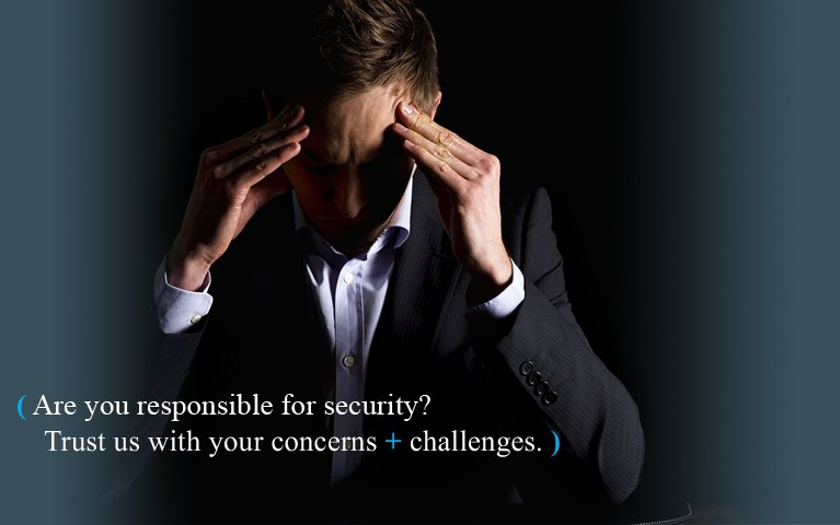 Are you responsible for security? Trust us with your concerns and challenges.